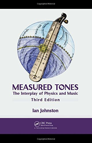 Measured Tones: The Interplay of Physics and Music, Third Edition 3rd edition by Johnston, Ian (2009) Hardcover