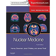 Nuclear Medicine: The Requisites (Expert Consult - Online and Print), 4e (Requisites in Radiology) 4th (fourth) Edition by Ziessman MD, Harvey A., O'Malley MD, Janis P., Thrall MD, Ja published by Saunders (2013)