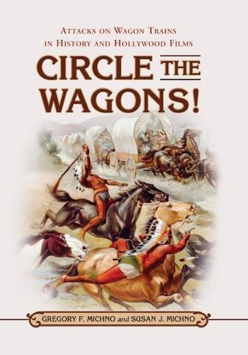 Circle the Wagons!: Attacks on Wagon Trains in History and Hollywood Films