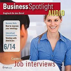 Business Spotlight Audio - Better job interviews. 6/2014: Business-Englisch lernen Audio - Bessere Bewerbungsgespräche