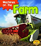 Machines on the Farm (Machines At Work)