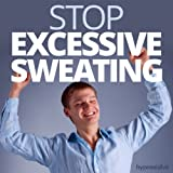 Stop Excessive Sweating Hypnosis: Keep Perspiration Firmly in Check, Using Hypnosis