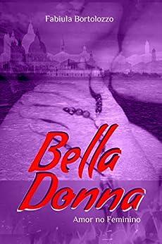 Bella Donna: Amor no Feminino por [Bortolozzo, Fabiula]