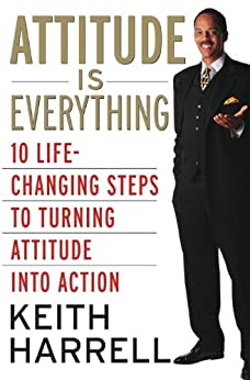 Attitude Is Everything Rev Ed 10 Life Changing Steps To border=