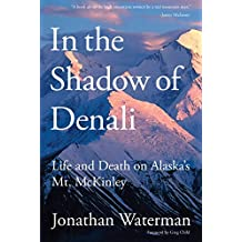 In the Shadow of Denali: Life And Death On Alaska's Mt. Mckinley