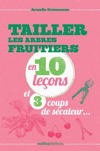 tailler-les-arbres-fruitiers-en-10-lecons-et-3-coups-de-secateur-french-edition