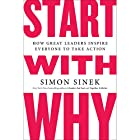 Start with Why: How Great Leaders Inspire Everyone to Take Action Hörbuch von Simon Sinek Gesprochen von: Simon Sinek