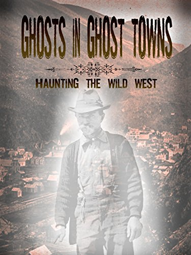 Ghosts in Ghost Towns: Haunting The Wild West ()