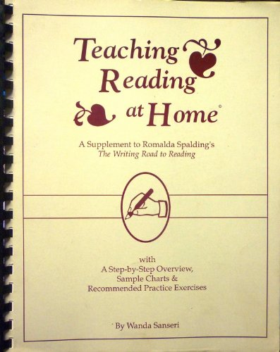 Teaching Reading At Home: A Supplement to Romalda Spalding's The Writing Road to Reading with A Step-by-Step Overview, Sample Charts & Recommended Practice Exercises