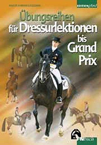 Übungsreihen für Dressurlektionen bis Grand Prix (Edition Pferd)