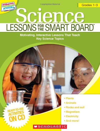 Science Lessons for the SMART Board™: Grades 1–3: Motivating, Interactive Lessons That Teach Key Science Topics (Interactive Whiteboard Activities (Scholastic))