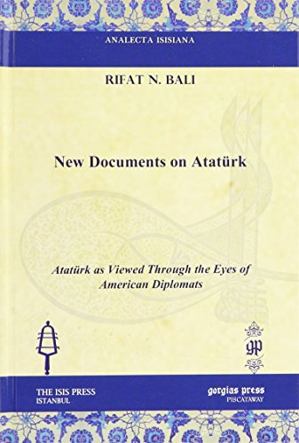 New Documents on Ataturk: Ataturk As Viewed Through the Eyes of American Diplomats (Analecta Isisiana: Ottoman and Turkish Studies)