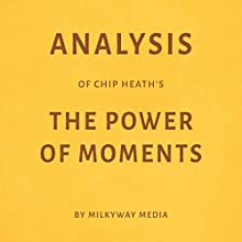 Analysis of Chip Heath's The Power of Moments Audiobook by Milkyway Media Narrated by Dwight Equitz