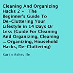 Cleaning and Organizing Hacks 2: The Beginner's Guide to De-Cluttering Your Lifestyle in 14 Days or Less | Karen Asheville