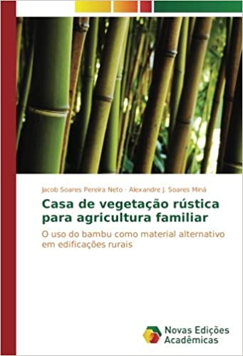Casa de vegetação rústica para agricultura familiar: O uso do bambu como material alternativo em edificações rurais (Portuguese Edition): Jacob Soares ...