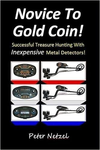 Novice To Gold Coin: Successful Treasure Hunting With Inexpensive Metal Detectors: Amazon.es: Peter Netzel: Libros en idiomas extranjeros