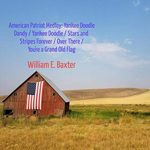 (American Patriot Medley: Yankee Doodle Dandy / Yankee Doodle / Stars and Stripes Forever / Over There / You're a Grand Old Flag)