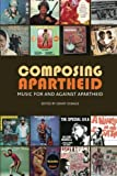 img - for Composing Apartheid: Music For And Against Apartheid book / textbook / text book