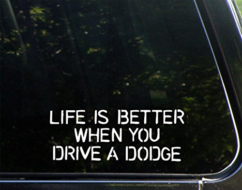 Life Is Better When You Drive A Dodge - 8