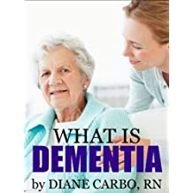 What is Dementia?: Understanding Dementia is the First Step to Confident Dementia Care