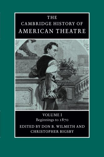 1: The Cambridge History of American Theatre (Volume 1) by Don B Wilmeth Christopher Bigsby