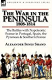 The War in the Peninsula, 1808-1814, Alexander Innes Shand, 0857066056
