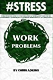 img - for #STRESS: Work Problems: How To Overcome Stress At Work And Keep Calm For The Overworked And Overwhelmed To Increase Productivity And Get Things Done ... depression, relief, less, worry, help, tips) book / textbook / text book