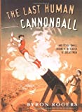The Last Human Cannonball, Byron Rogers, 1845130413