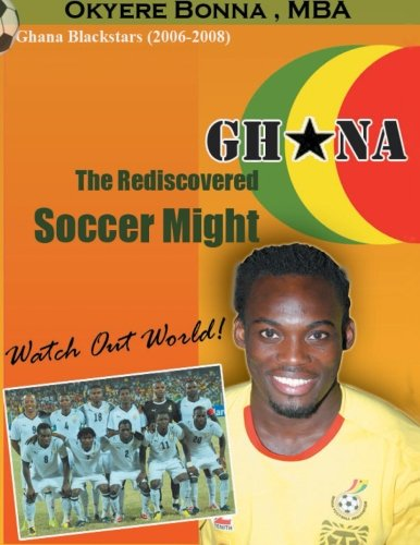 (Ghana: The Rediscovered Soccer Might: WatchOut World!)