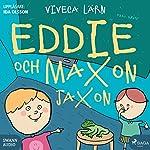 Eddie och Maxon Jaxon | Viveca Lärn