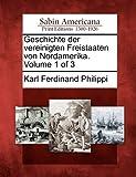 Geschichte der Vereinigten Freistaaten Von Nordamerika. Volume 1 Of 3, Karl Ferdinand Philippi, 1275737897