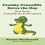 Cranky Crocodile Saves the Day: Short Stories, Fuzzy Animals, and Life Lessons (Karma for Kids Books) | Norma MacDonald