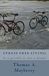 Stress Free Living: Is it possible or just a dream?