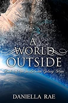 A World Outside: Book 1 of an in Between Galaxy Series by [Rae, Daniella]