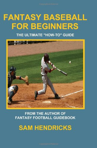 Fantasy Baseball for Beginners: The Ultimate How-To Guide