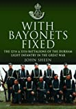 With Bayonets Fixed: The 12th & 13th Battalions of the Durham Light Infantry in the Great War