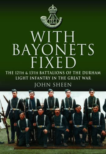 (With Bayonets Fixed: The 12th & 13th Battalions of the Durham Light Infantry in the Great War)