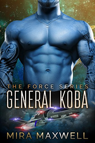 General Koba (A Sci Fi Alien Abduction Romance): The Force Series: Book 1