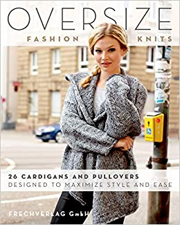 e4a9fe52b Oversize Fashion Knits  26 Cardigans and Pullovers Designed to Maximize  Style and Ease  frechverlag GmbH  9780811718394  Amazon.com  Books