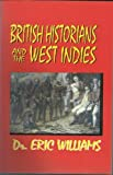 British Historians and the West Indies, Williams, Eric, 1881316645