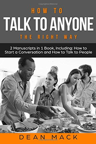 Download How to Talk to Anyone: The Right Way - Bundle - The Only 2 Books You Need to Master How to Talk to People, Conversation Starters and Social Anxiety Today (Social Skills) (Volume 11) PDF