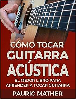 Cómo Tocar Guitarra Acústica: El Mejor Libro De Guitarra Acústica ...