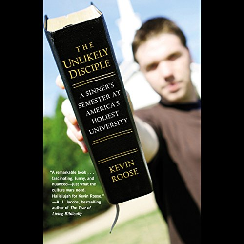 The Unlikely Disciple: A Sinner's Semester at America's Holiest University by Hachette Audio