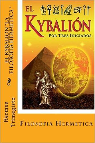 El Kybalion- La Filosofia Hermetica (Spanish) Edition ...