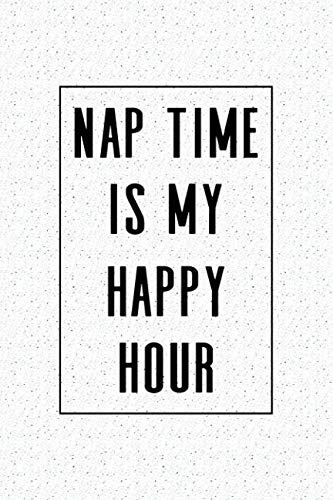 nap time is my happy hour a 6x9 inch matte softcover notebook journal with 120 blank lined pages and a funny cover slogan