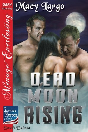Download Dead Moon Rising [The American Heroes Collection] (Siren Publishing Menage Everlasting) pdf