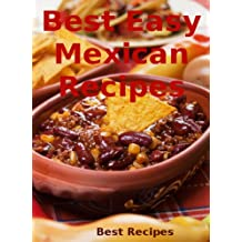 Best Easy Mexican Recipes (Mexican Food Cookbook, Burrito, Nachos, Tacos, Chili, Enchiladas Book)