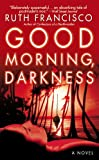 Good Morning, Darkness, Ruth Francisco, 0446616486