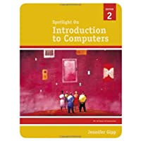 SPOTLIGHT ON INTRODUCTION TO COMPUTERS 2E
