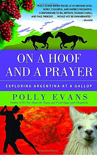 On a Hoof and a Prayer: Exploring Argentina at a Gallop